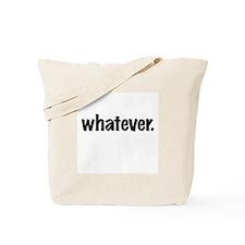 Whatever. Tote Bag