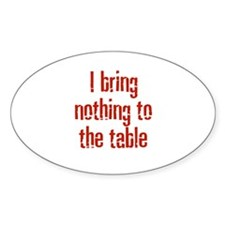 I bring nothing to the table Oval Decal