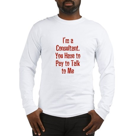 I'm a Consultant. You Have to Long Sleeve T-Shirt