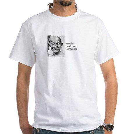 Gandhi would have slapped you White T-Shirt