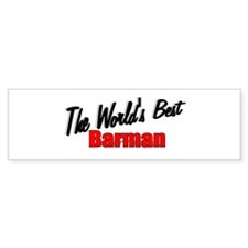 """The World's Best Barman"" Bumper Bumper Sticker"