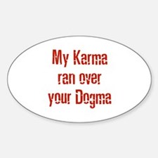 My Karma ran over your Dogma Oval Decal