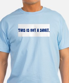 This Is Not A Shirt T-Shirt, several color choices