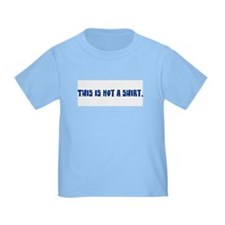 This Is Not A Shirt Baby/Toddler Tee, blue letters