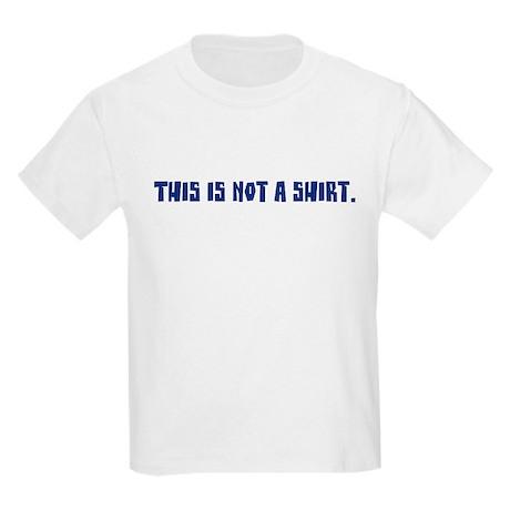 This Is Not A Shirt Kids T-Shirt