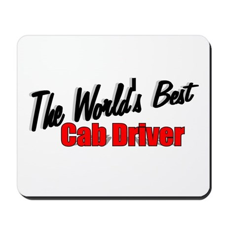 """""""The World's Best Cab Driver"""" Mousepad"""