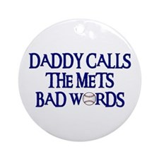 Daddy Calls The Mets Bad Words Ornament (Round)