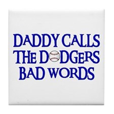 Daddy Calls The Dodgers Bad Words Tile Coaster