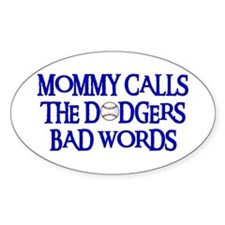 Mommy Calls The Dodgers Bad Words Oval Decal