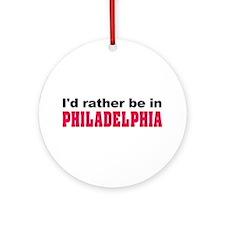 I'd Rather Be in Philadelphia Ornament (Round)