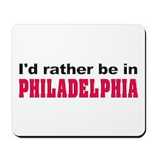 I'd Rather Be in Philadelphia Mousepad