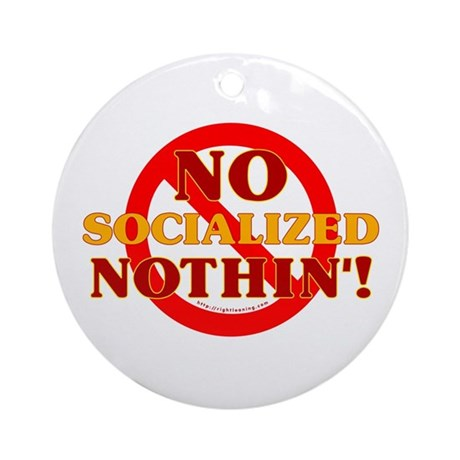 No Socialized Nothin' Ornament (Round)