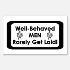 """Well-Behaved Men Rarely Get Laid!"" Decal"