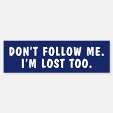 Don't follow me I'm lost too bumpersticker