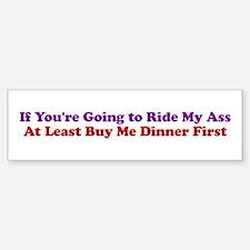 If You're Going to Ride My Ass Bumper Bumper Bumper Sticker
