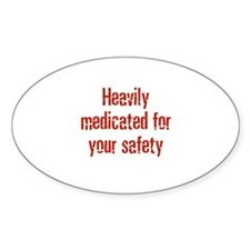 Heavily medicated for your sa Oval Decal