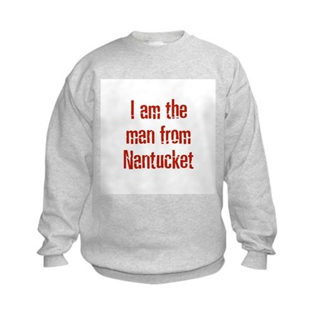 I am the man from Nantucket Kids Sweatshirt