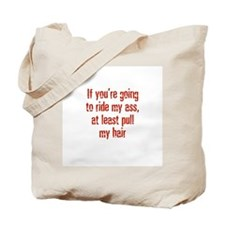 If you're going to ride my as Tote Bag