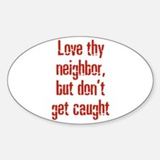Love thy neighbor, but don't Oval Decal