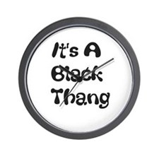 Its a Black Thang Wall Clock