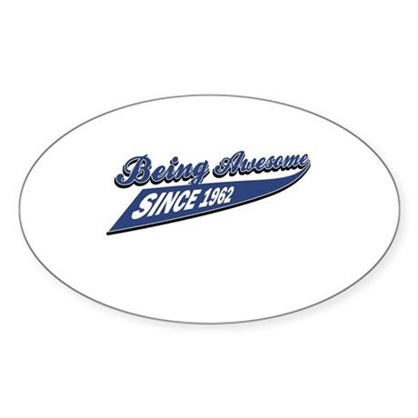 Awesome since 1962 Sticker (Oval)