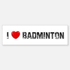I * Badminton Bumper Bumper Bumper Sticker