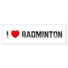 I * Badminton Bumper Bumper Sticker