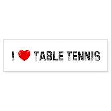 I * Table Tennis Bumper Bumper Sticker