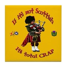 NOT SCOTTISH IT'S TOTAL CRAP Tile Coaster