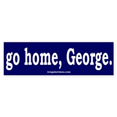 Go home, George. Bumper Bumper Sticker