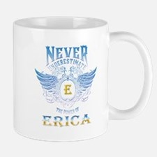 Never underestimate the power of Erica Mugs