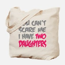 You cant scare me I have two daughters Tote Bag