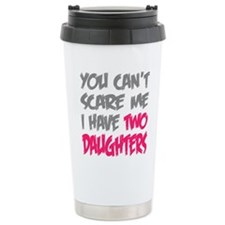 You cant scare me I have two daughters Travel Mug