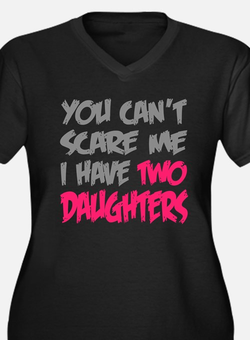 You cant scare me I have two daughters Plus Size T
