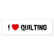 I * Quilting Bumper Stickers
