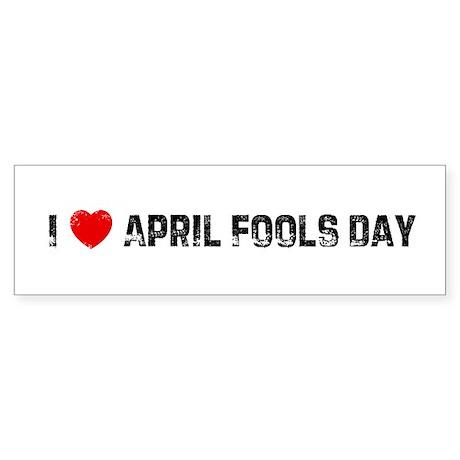 I * April Fools Day Bumper Sticker