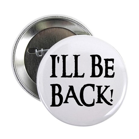 I'LL BE BACK! Button