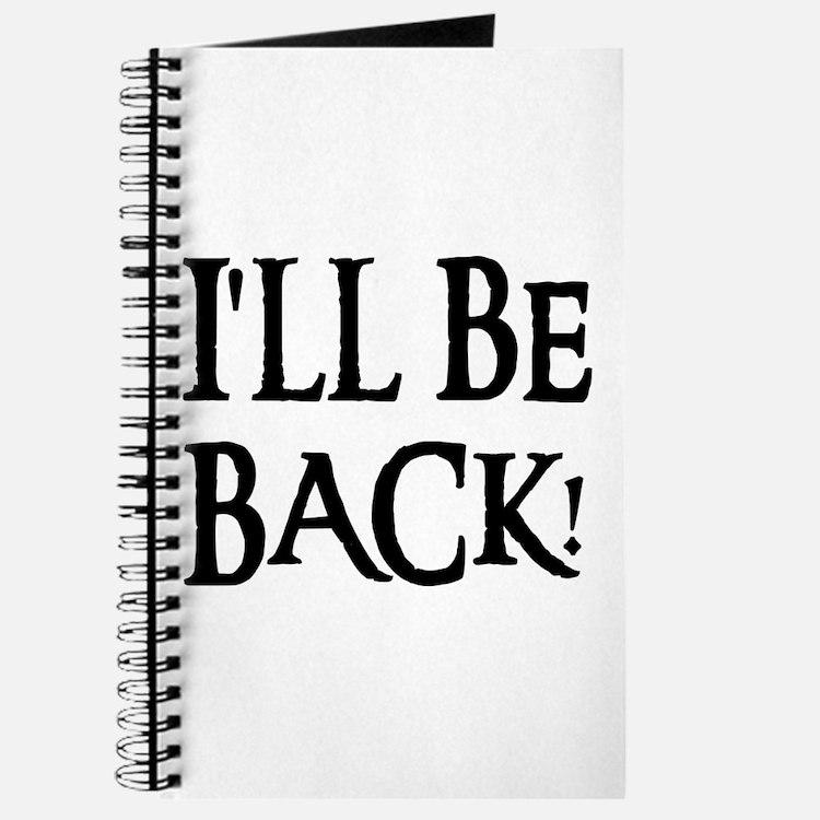 I'LL BE BACK! Journal