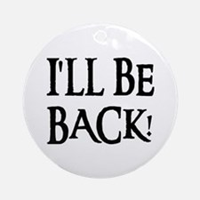 I'LL BE BACK! Ornament (Round)