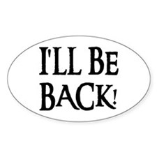 I'LL BE BACK! Oval Decal
