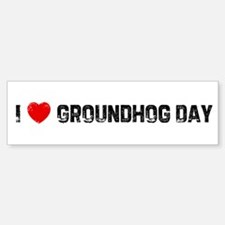 I * Groundhog Day Bumper Bumper Bumper Sticker