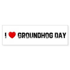 I * Groundhog Day Bumper Bumper Sticker