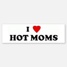 I Love HOT MOMS Bumper Bumper Bumper Sticker