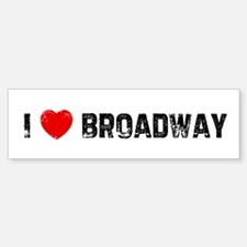 I * Broadway Bumper Bumper Bumper Sticker