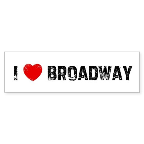 I * Broadway Bumper Sticker