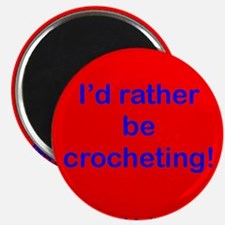 """I'd rather be crocheting! 2.25"""" Magnet (10 pack)"""