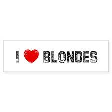 I * Blondes Bumper Bumper Sticker