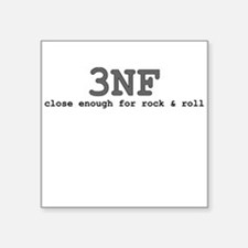 3NF: close enough for rock & roll Square Sticker 3
