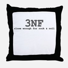3NF: close enough for rock & roll Throw Pillow