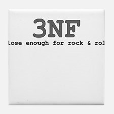 3NF: close enough for rock & roll Tile Coaster